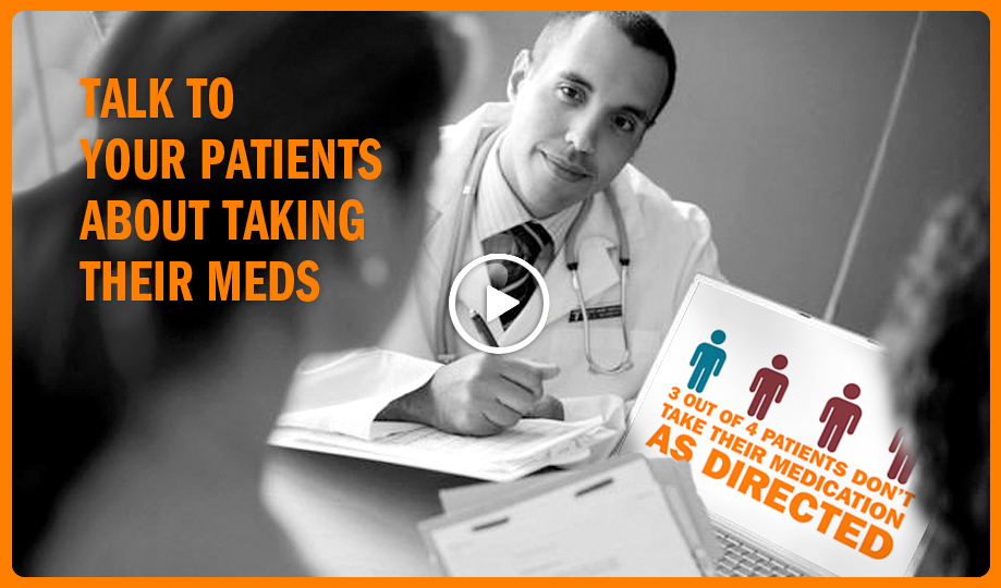 Talk with your patients about taking their meds.  Watch this video on YouTube.